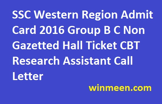 SSC Western Region Admit Card 2016 Group B C Non Gazetted Hall Ticket CBT Research Assistant Call Letter