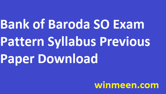 Bank of Baroda Syllabus Specialist Officer Exam Pattern Previous Paper Download in Pdf