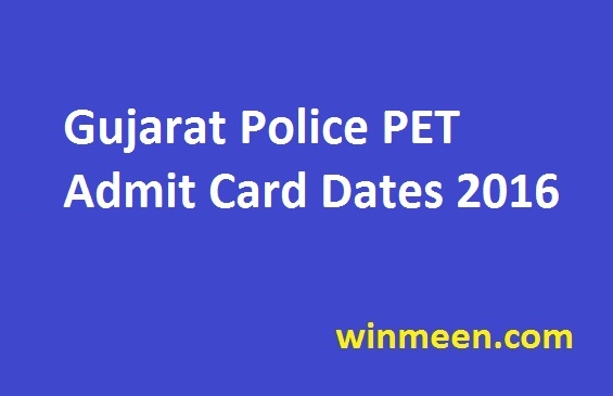 Gujarat Police PET Admit Card Dates 2016