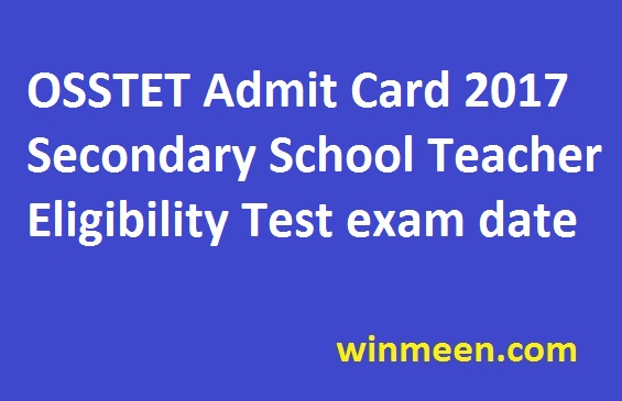 OSSTET Admit Card 2017 Secondary School Teacher Eligibility Test exam date
