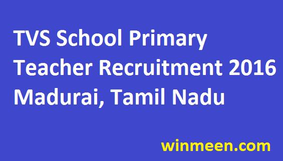 TVS Primary School Madurai Primary Teacher Recruitment 2016 Apply Notification