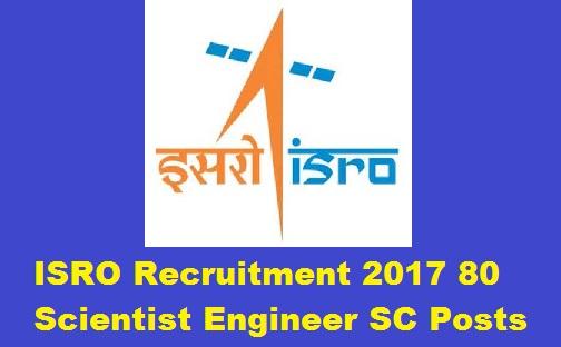 ISRO Recruitment 2017 80 Scientist Engineer SC Posts