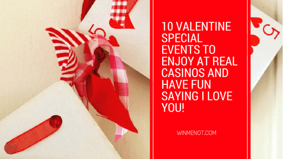 10 Valentine Special Events To Enjoy At Real Casinos And Have Fun Saying I Love You!