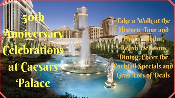 50th Anniversary Celebrations at Caesars Palace- Take a Walk at the Historic Tour and Photo Exhibit, Relish Delicious Dining, Cheer the Cocktail Specials and Grab Lots of Deals