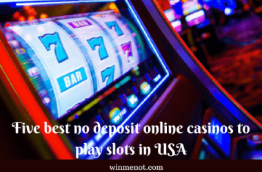Five best no deposit online casinos to play slots in USA