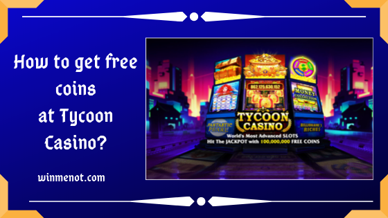 How to get free coins at Tycoon Casino_
