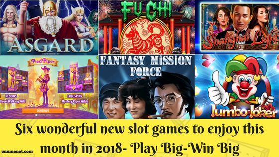 Six wonderful new slot games to enjoy this month in 2018- Play Big and Win Big