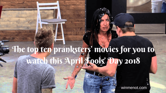 The top ten pranksters' movies for you to watch this April Fools' Day 2018