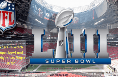 Where to watch super bowl and party in Las Vegas 2019_