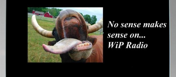 No sense makes sense on… WiP Radio