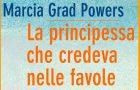 """Recensione """"La Principessa che credeva nelle favole"""", Marcia Grad Powers"""
