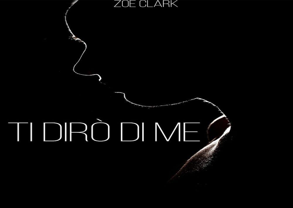 """Segnalazione + Intervista """"Ti dirò di me"""", Zoe Clark"""