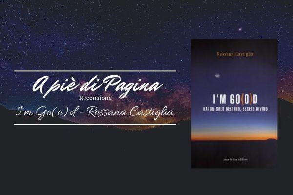 """Recensione """"I'm Go(o)d"""", Rossana Castiglia"""
