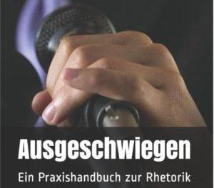 """Neues Buch """"Ausgeschwiegen: Ein Praxishandbuch zur Rhetorik"""""""