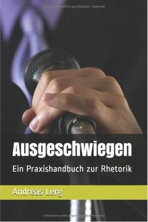 Ausgeschwiegen: Ein Praxishandbuch zur Rhetorik