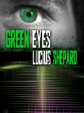 Lucius Shepard, Green Eyes