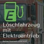 Berliner Feuerwehr testet Löschfahrzeug mit Elektroantrieb