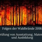 Folgen der Waldbrände in 2018: Prüfung von Ausstattung, Material und Ausbildung