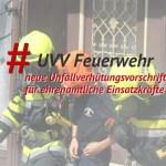 UVV Feuerwehr: neue Unfallverhütungsvorschrift für ehrenamtliche Einsatzkräfte