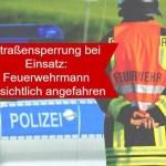 Straßensperrung bei Einsatz – Feuerwehrmann absichtlich angefahren