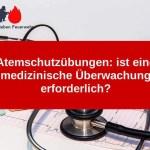 Atemschutzübungen: ist eine medizinische Überwachung erforderlich?
