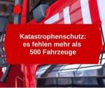 Katastrophenschutz: es fehlen mehr als 500 Fahrzeuge