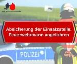 Absicherung der Einsatzstelle: Feuerwehrmann angefahren