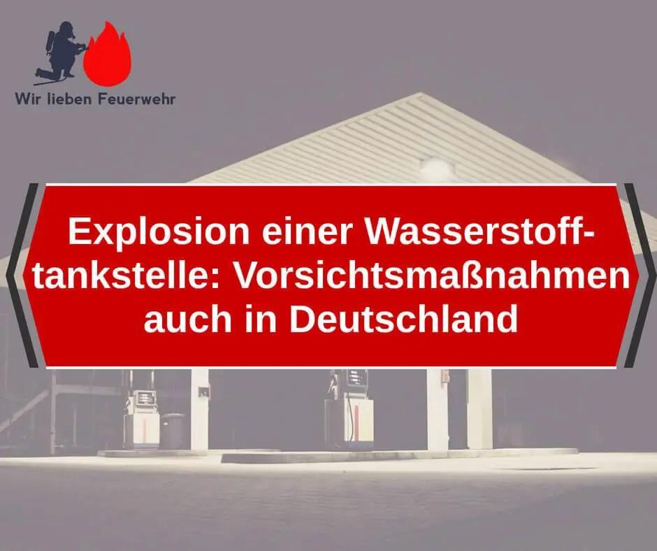 Nach Explosion einer Wasserstofftankstelle: Vorsichtsmaßnahmen auch in Deutschland