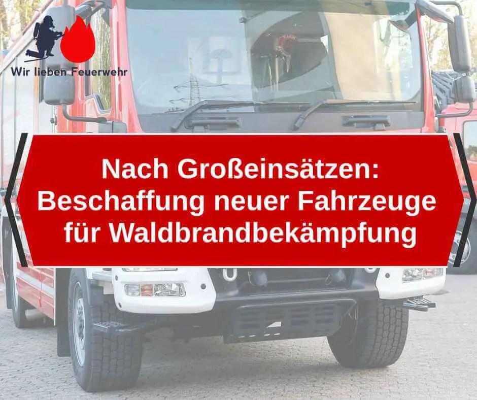 Nach Großeinsätzen: Innenminister beschafft neue Fahrzeuge für Waldbrandbekämpfung