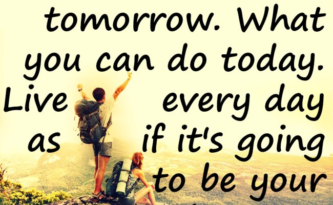 Don T Leave Till Tomorrow Wisdom Quotes