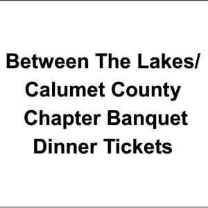 Between The Lakes/ Calumet County Chapter Banquet