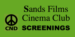 CND Sands Films Cinema Club Screenings