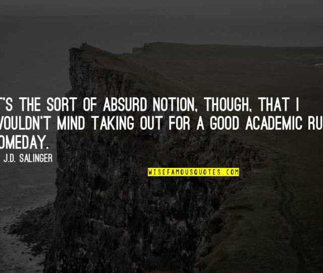 Good Academic Quotes By J D Salinger Its The Sort Of Absurd Notion Though