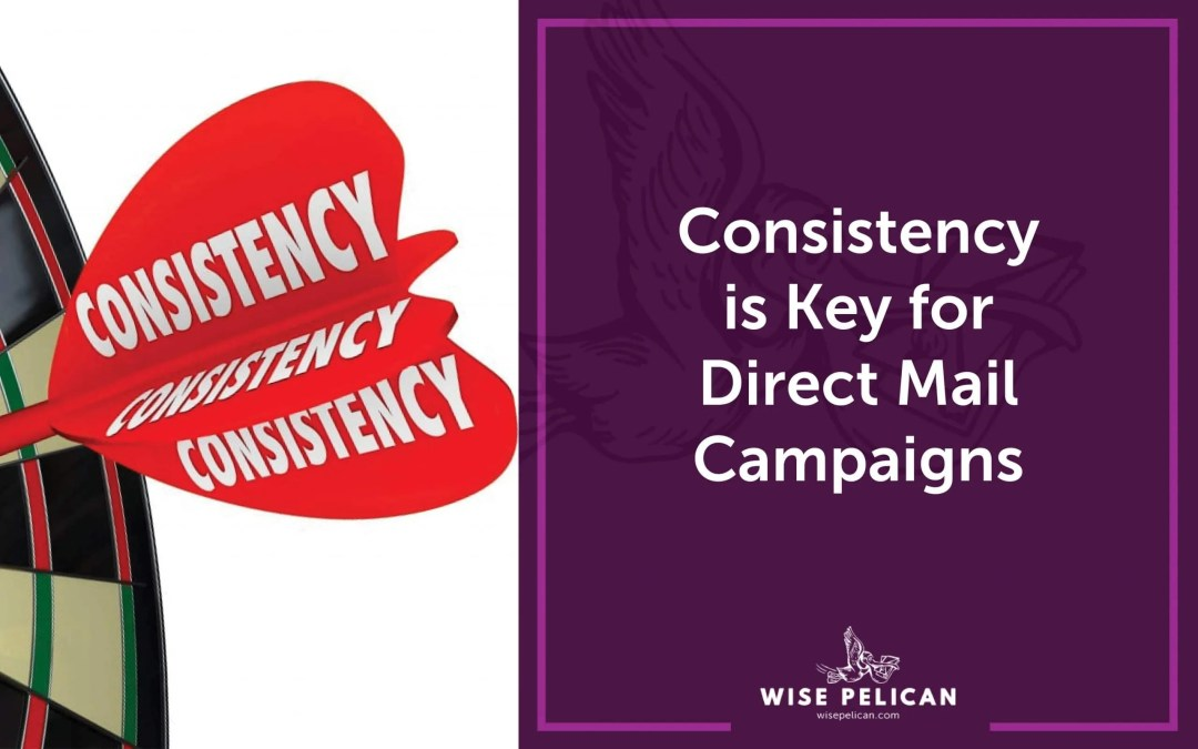 Consistency Is the Most Important Part of Your Direct Mail Strategy