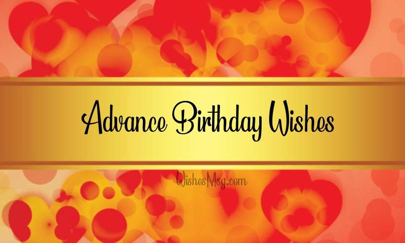Advance Birthday Wishes Messages And Quotes WishesMsg