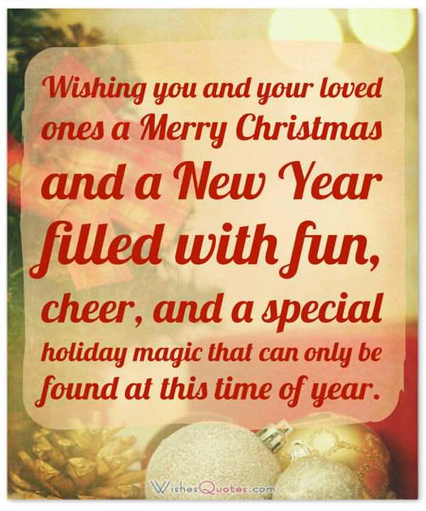 Christmas Wishes: Wishing you and your loved ones a Merry Christmas and a New Year filled with fun, cheer, and a special holiday magic that can only be found at this time of year.