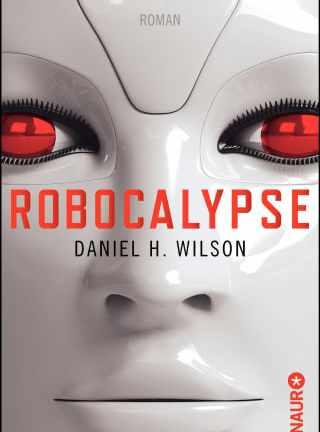 Daniel H. Wilson: Robocalypse (2011)