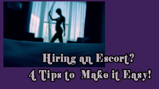 banner image, reads Hiring an Escort, 4 Tips to Make it Easier.