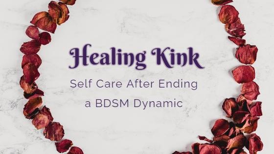 Self Care After Ending a BDSM Dynamic