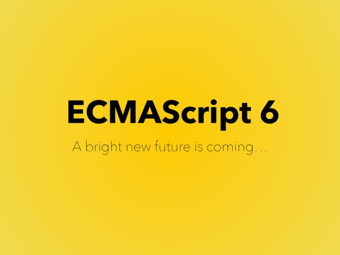 ES6, A bright new future is coming