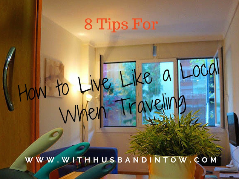 8 Tips for How to Live Like a Local When Traveling