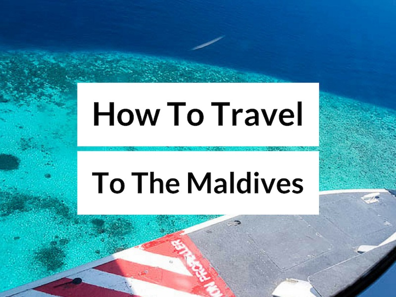 Maldives Travel Guide – How to Travel to the Maldives