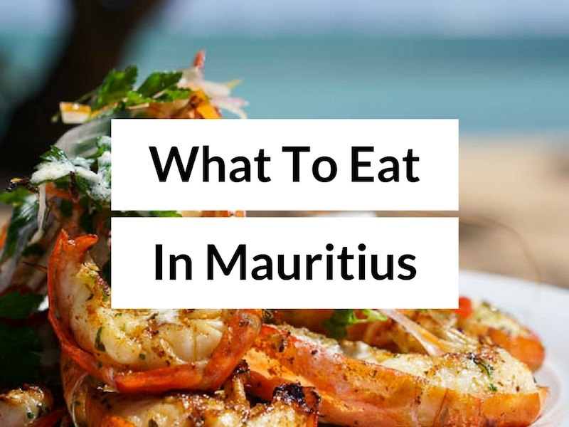 What to Eat in Mauritius – Searching for the Best Mauritius Food