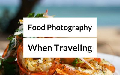 Food Photography Tips When Traveling – Take Better Food Travel Photos