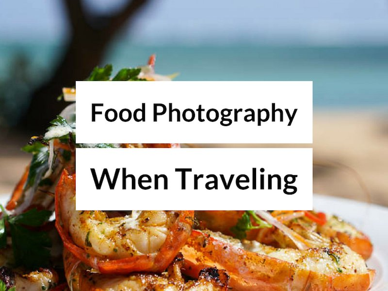 Best Food Photography - Food and Travel Blog