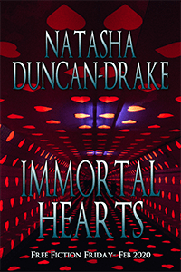 Cover for Immortal Hearts by Natasha Duncan-Drake - Free Fiction Friday Feb 2020