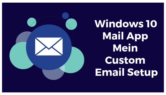 Windows 10 Mail App Mein Custom Email Setup
