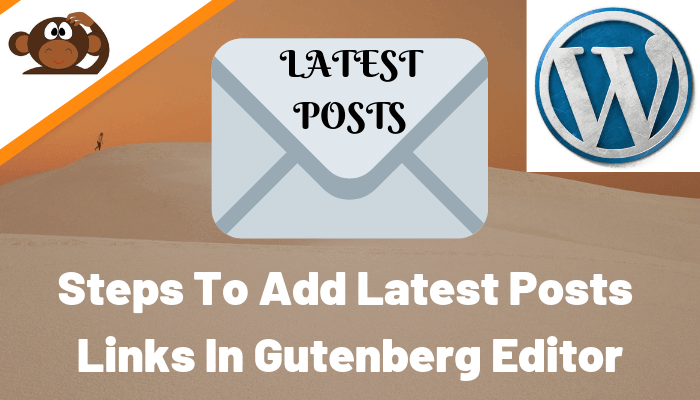 Steps To Add Latest Posts Links In Gutenberg Editor