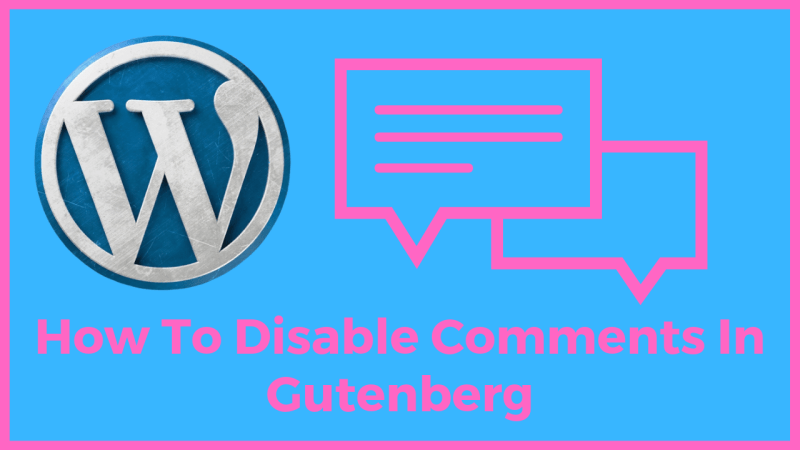 How To Disable Comments In Gutenberg