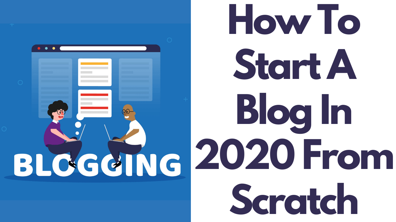 How To Start A Blog In 2020 From Scratch
